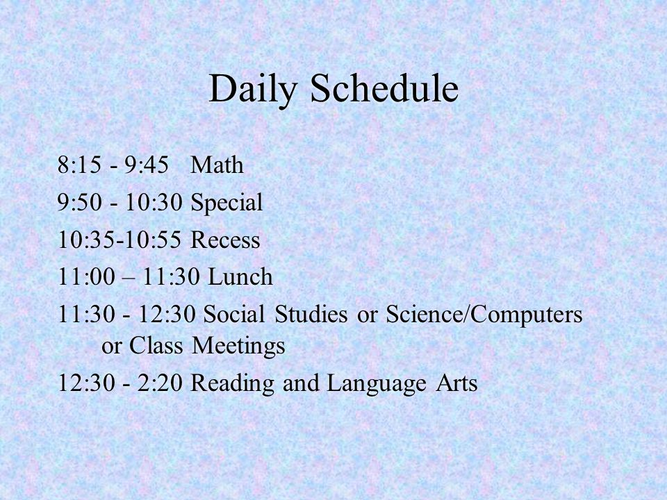 Daily Schedule 8:15 - 9:45 Math 9:50 - 10:30 Special