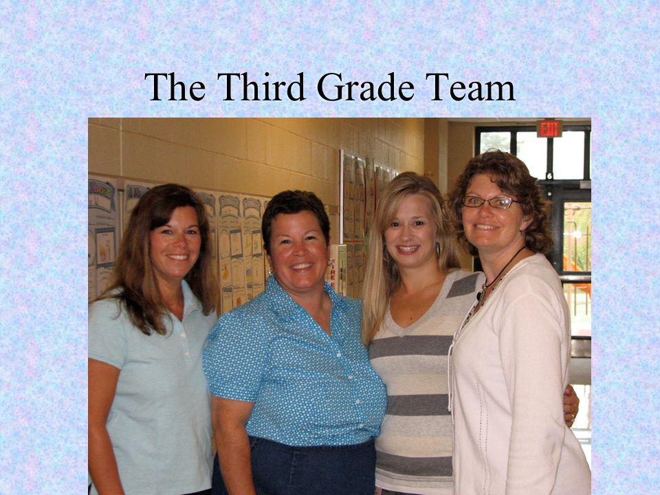 The Third Grade Team From left to right: Maria Gruett, Dana Myers, Amy Evans, and Leslie Morgan.