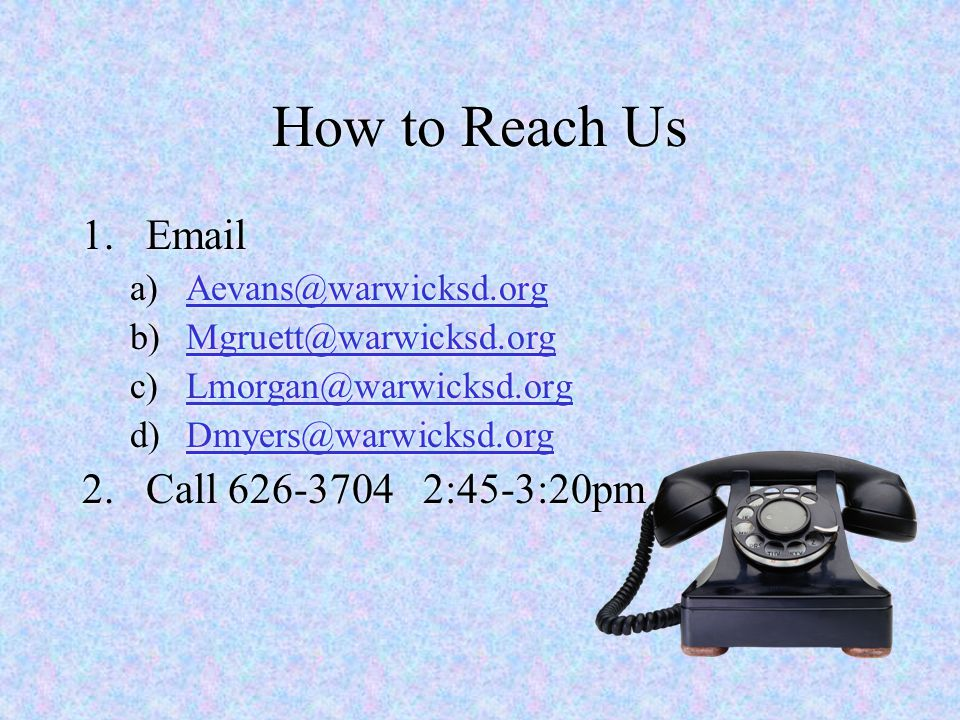 How to Reach Us Email Call 626-3704 2:45-3:20pm Aevans@warwicksd.org