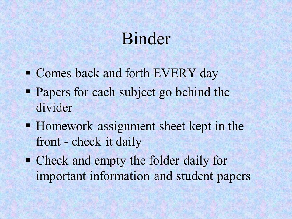 Binder Comes back and forth EVERY day