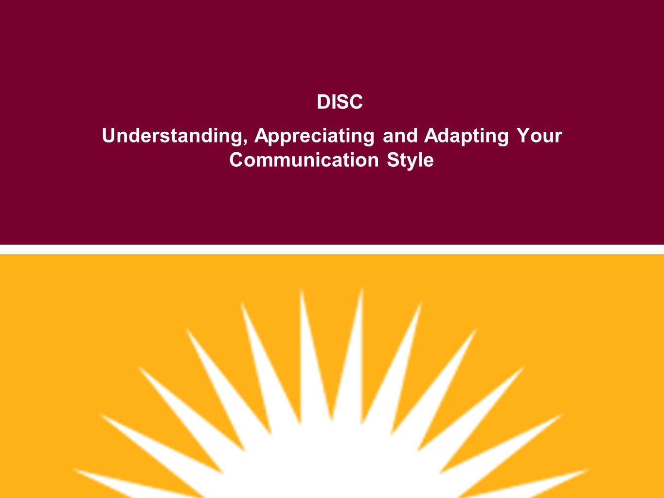 DISC Understanding, Appreciating and Adapting Your Communication Style