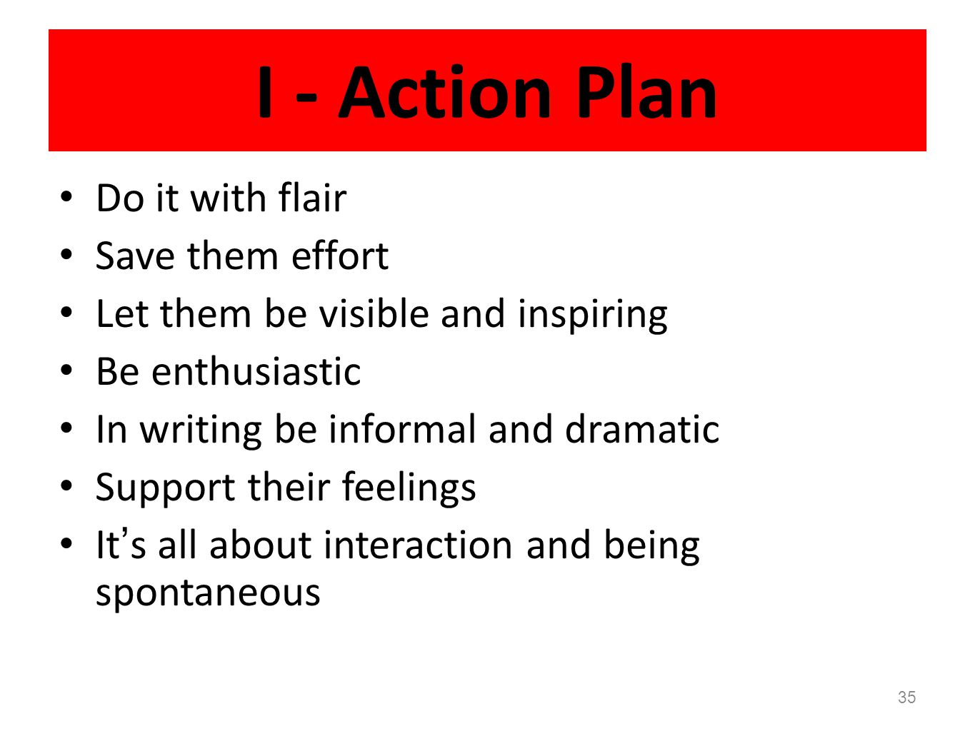 I - Action Plan Do it with flair Save them effort