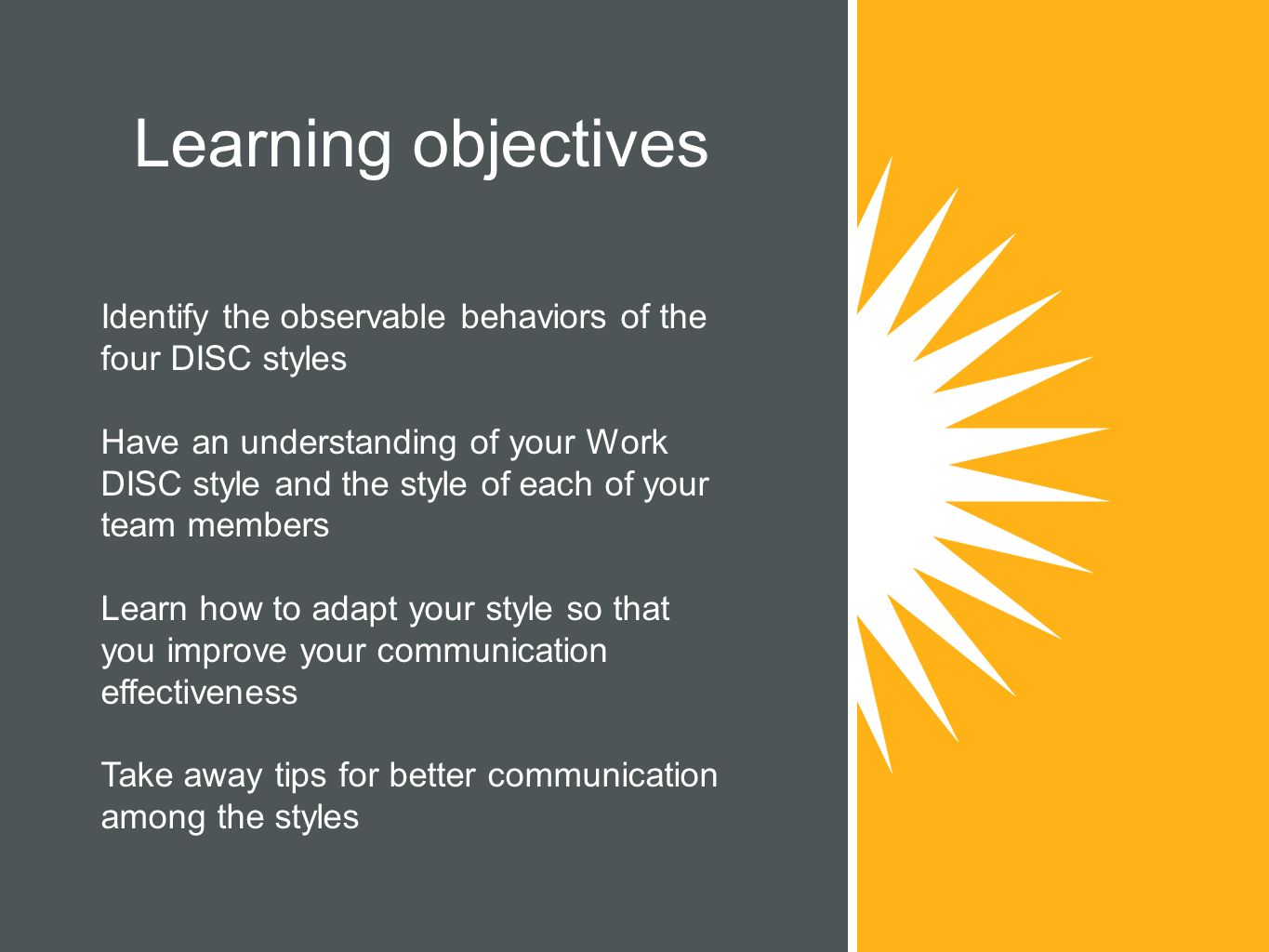 Learning objectives Identify the observable behaviors of the four DISC styles.