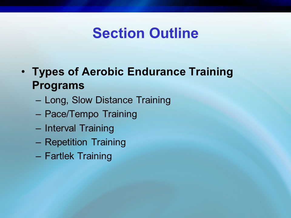 Section Outline Types of Aerobic Endurance Training Programs