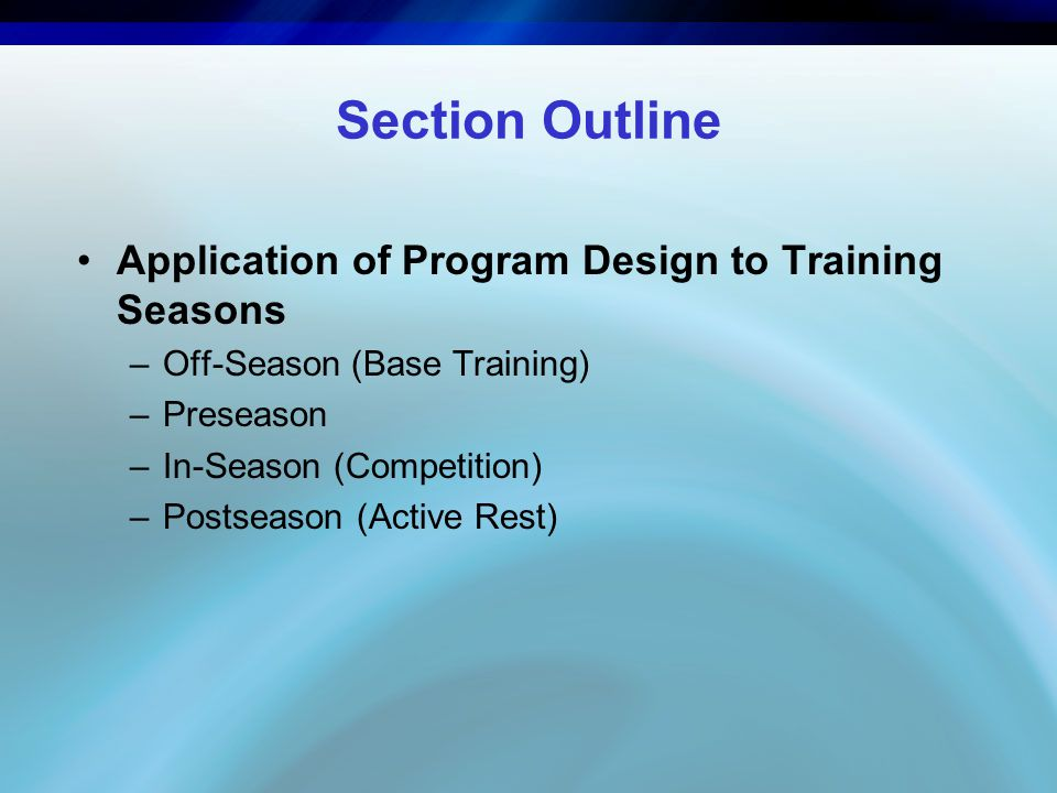 Section Outline Application of Program Design to Training Seasons