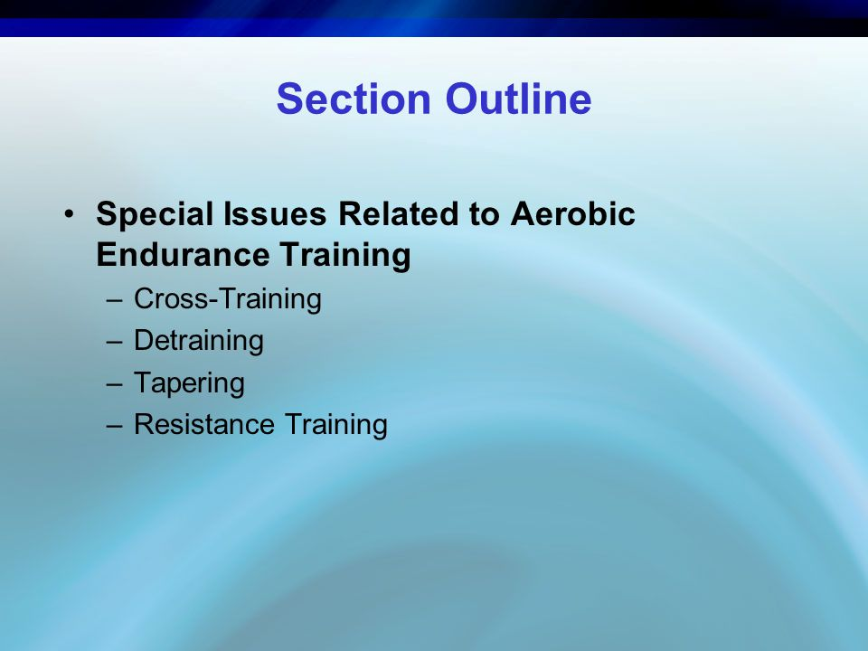 Section Outline Special Issues Related to Aerobic Endurance Training