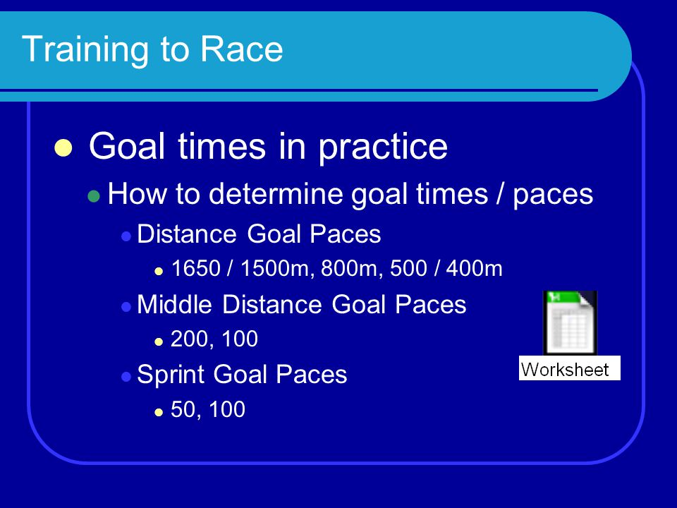 Goal times in practice Training to Race
