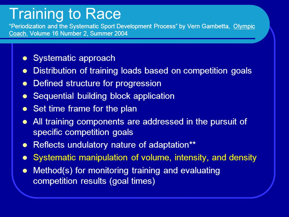 Training to Race Periodization and the Systematic Sport Development Process by Vern Gambetta, Olympic Coach, Volume 16 Number 2, Summer 2004