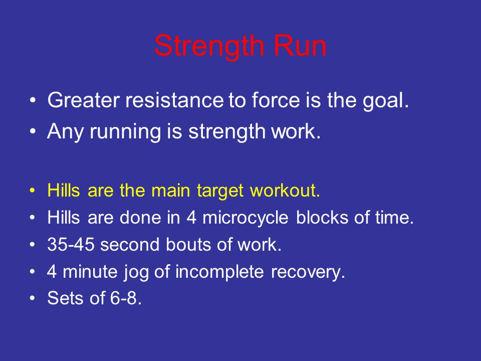 Strength Run Greater resistance to force is the goal.