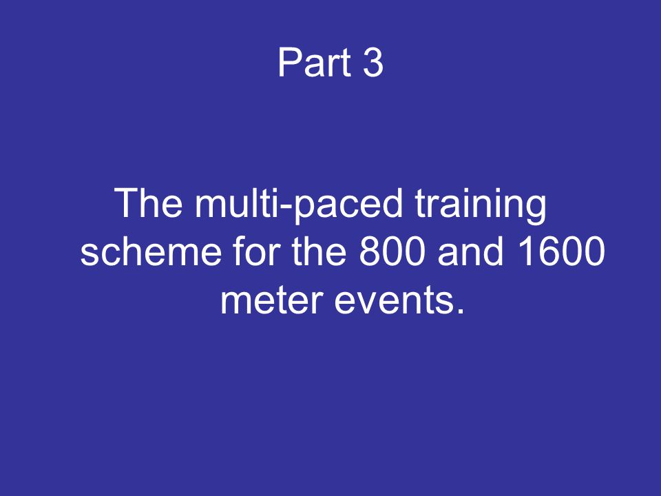 The multi-paced training scheme for the 800 and 1600 meter events.