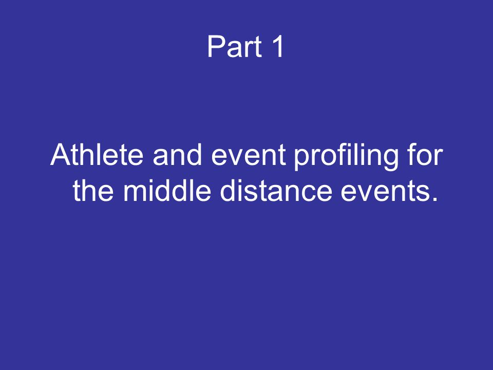 Athlete and event profiling for the middle distance events.