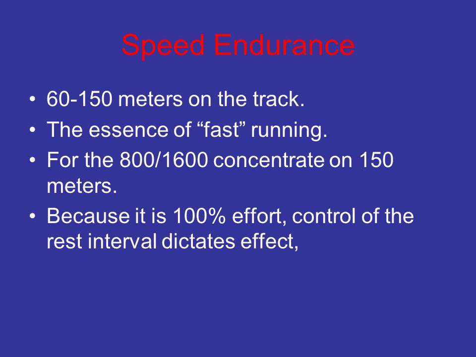 Speed Endurance 60-150 meters on the track.