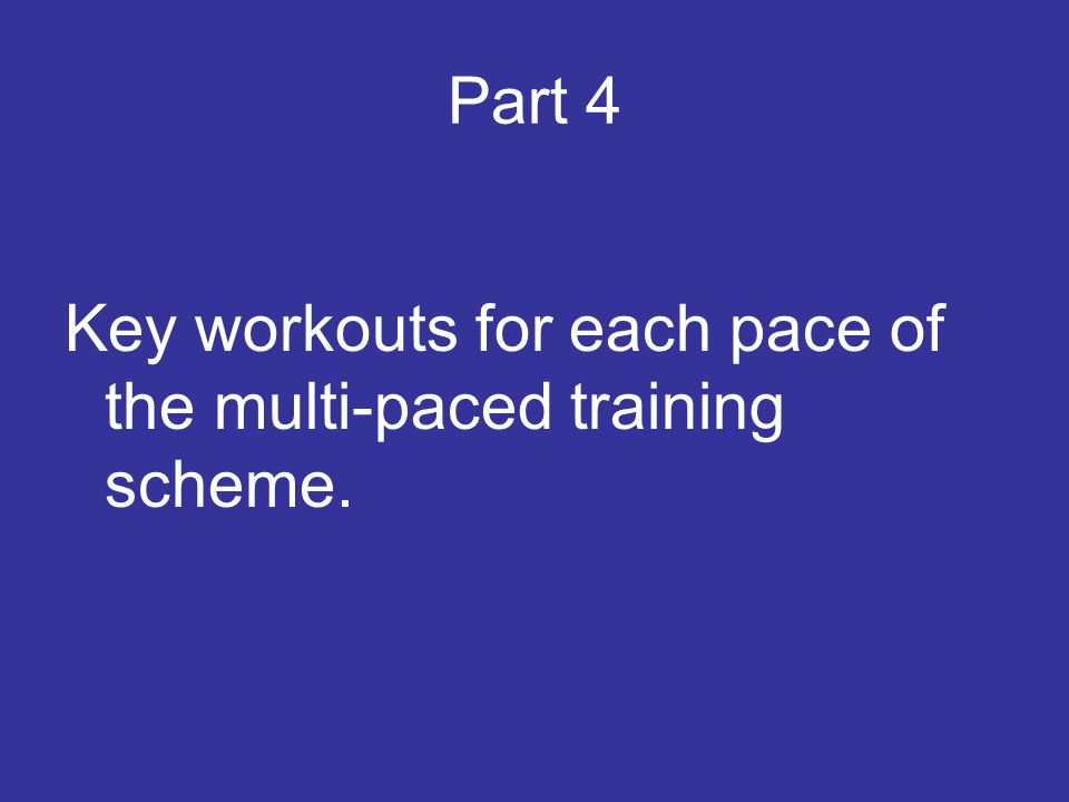 Part 4 Key workouts for each pace of the multi-paced training scheme.