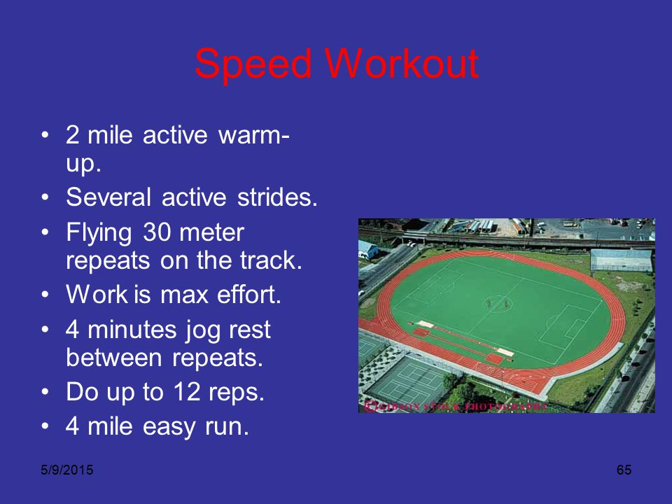 Speed Workout 2 mile active warm-up. Several active strides.