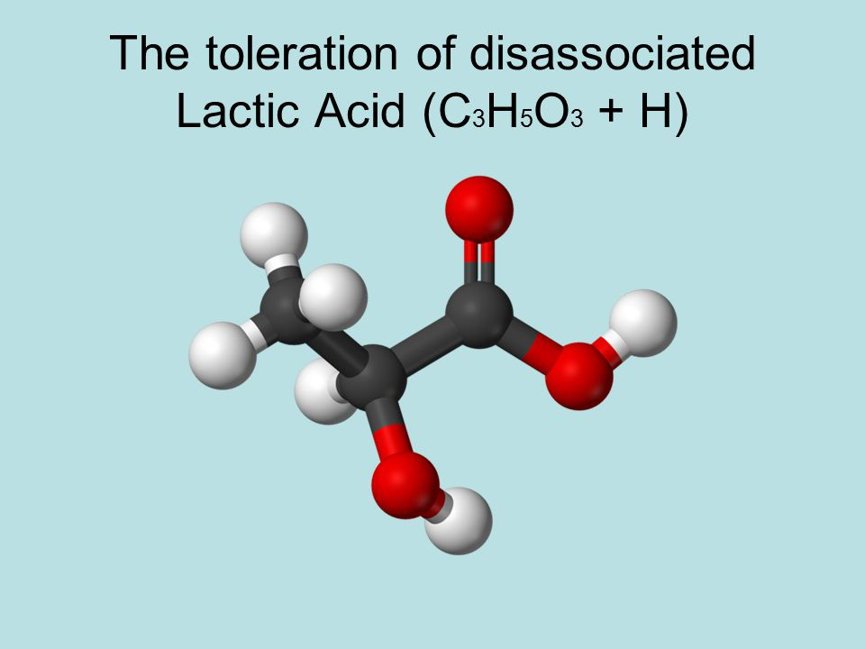 The toleration of disassociated Lactic Acid (C3H5O3 + H)