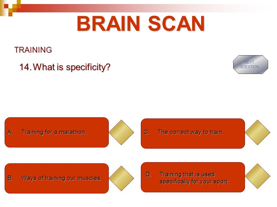 BRAIN SCAN What is specificity TRAINING Training for a marathon.