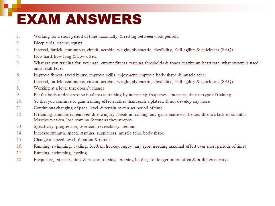 EXAM ANSWERS Working for a short period of time maximally & resting between work periods. Bicep curls, sit ups, squats.