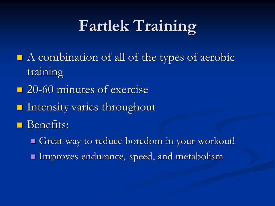 Fartlek Training A combination of all of the types of aerobic training