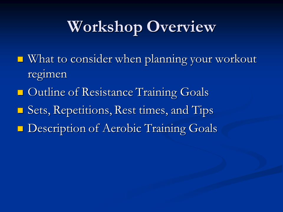 Workshop Overview What to consider when planning your workout regimen