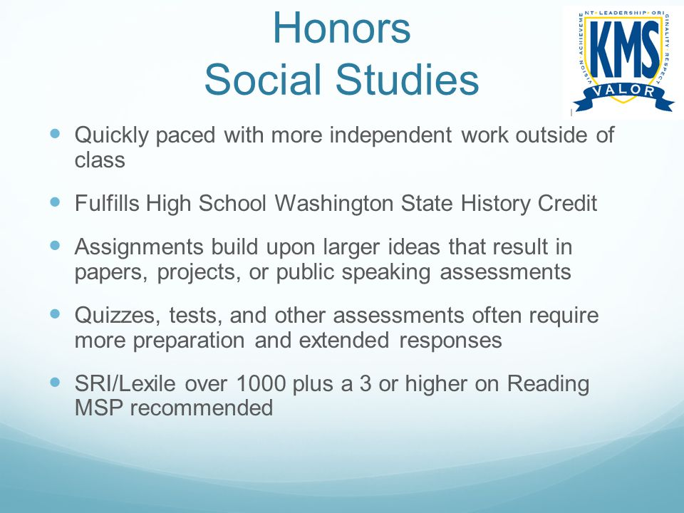 Honors Social Studies Quickly paced with more independent work outside of class. Fulfills High School Washington State History Credit.