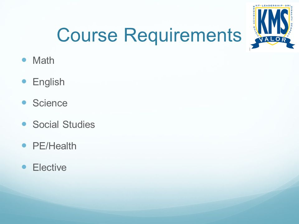 Course Requirements Math English Science Social Studies PE/Health
