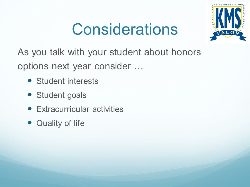 Considerations As you talk with your student about honors options next year consider … Student interests.