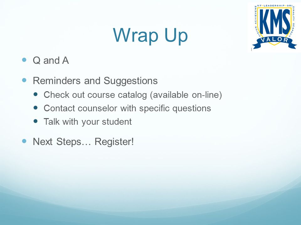 Wrap Up Q and A Reminders and Suggestions Next Steps… Register!