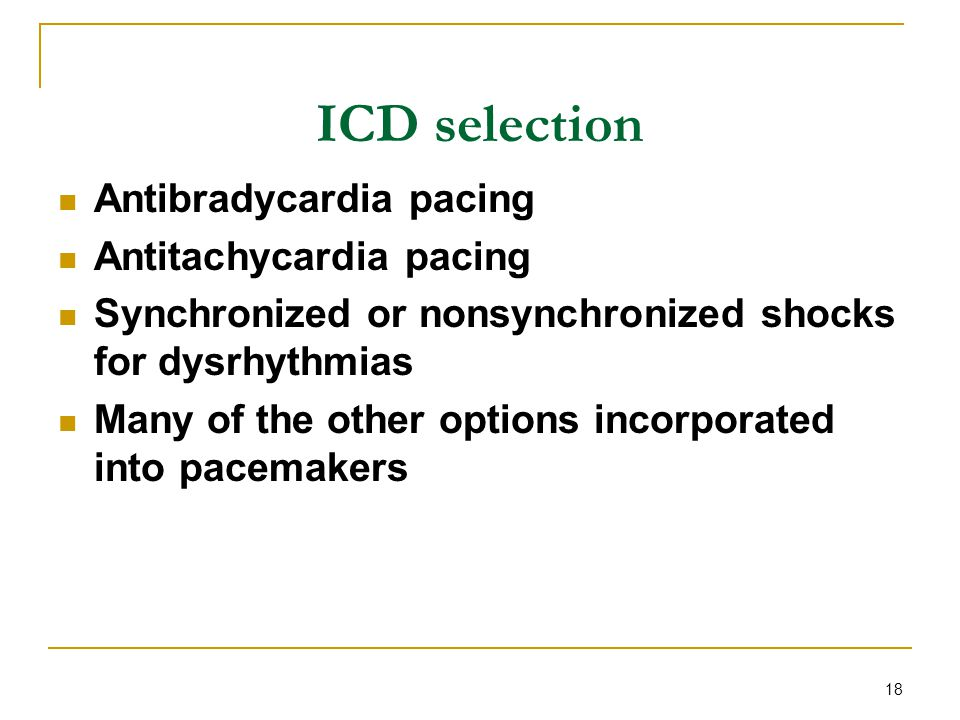 ICD selection Antibradycardia pacing Antitachycardia pacing
