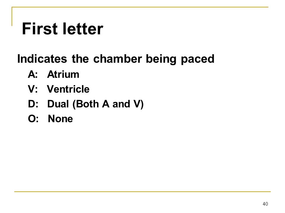 First letter Indicates the chamber being paced A: Atrium V: Ventricle
