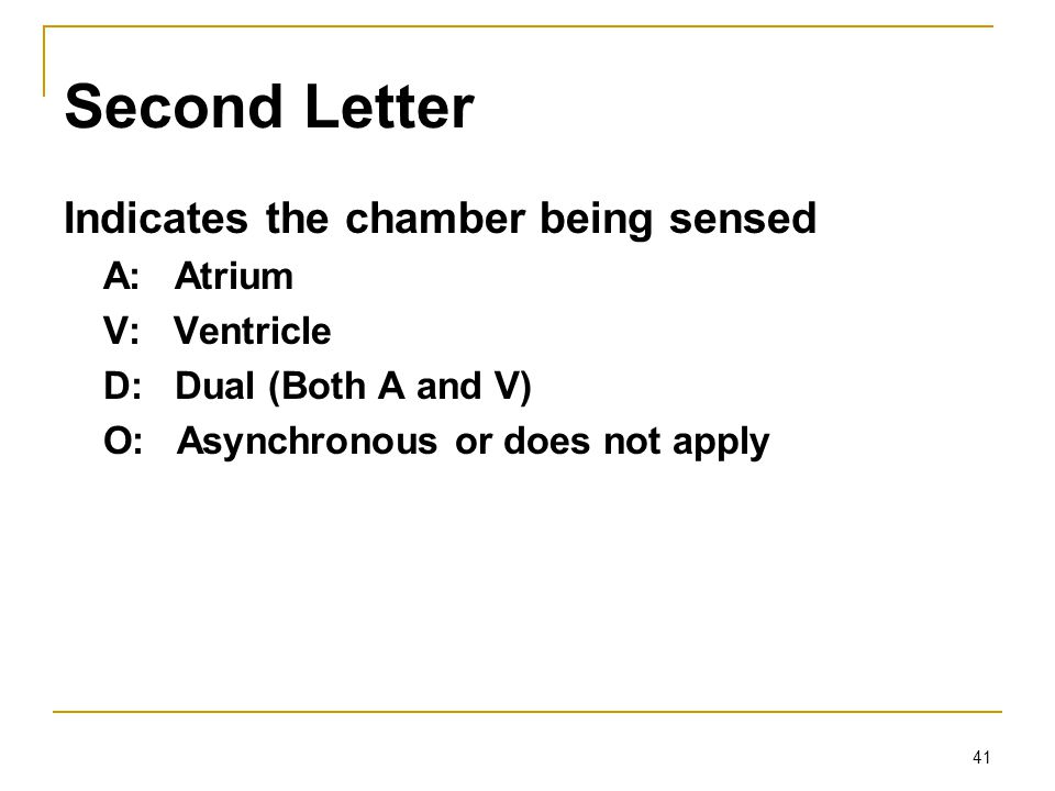 Second Letter Indicates the chamber being sensed A: Atrium