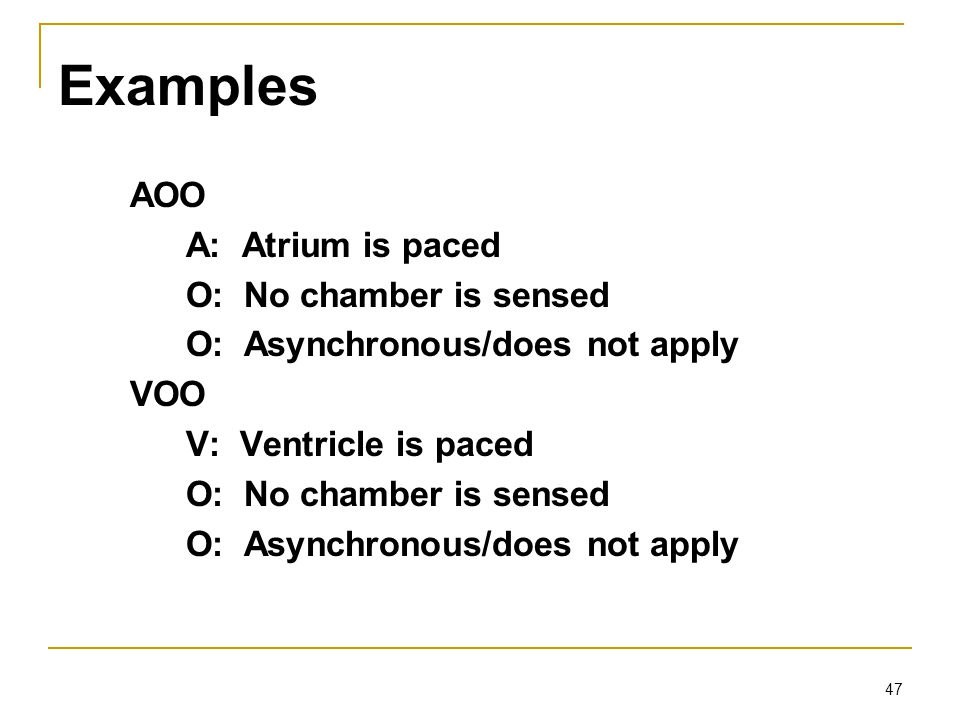 Examples AOO A: Atrium is paced O: No chamber is sensed