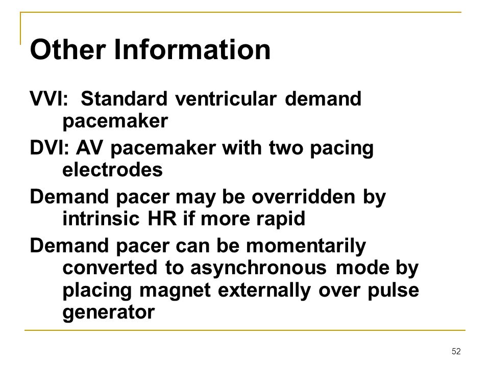 Other Information VVI: Standard ventricular demand pacemaker