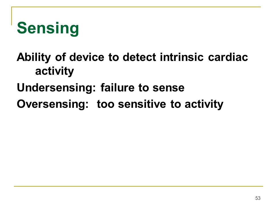 Sensing Ability of device to detect intrinsic cardiac activity