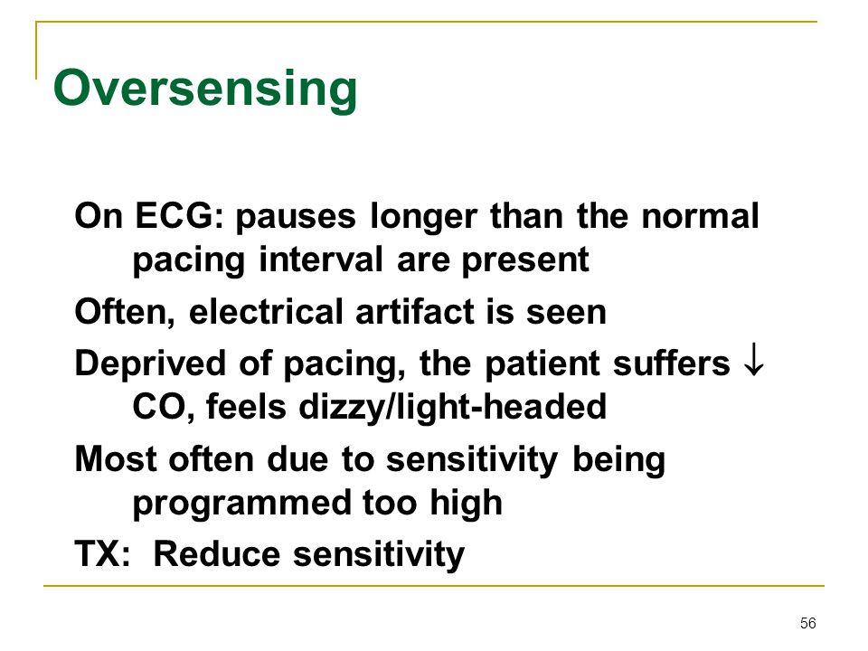 Oversensing On ECG: pauses longer than the normal pacing interval are present. Often, electrical artifact is seen.