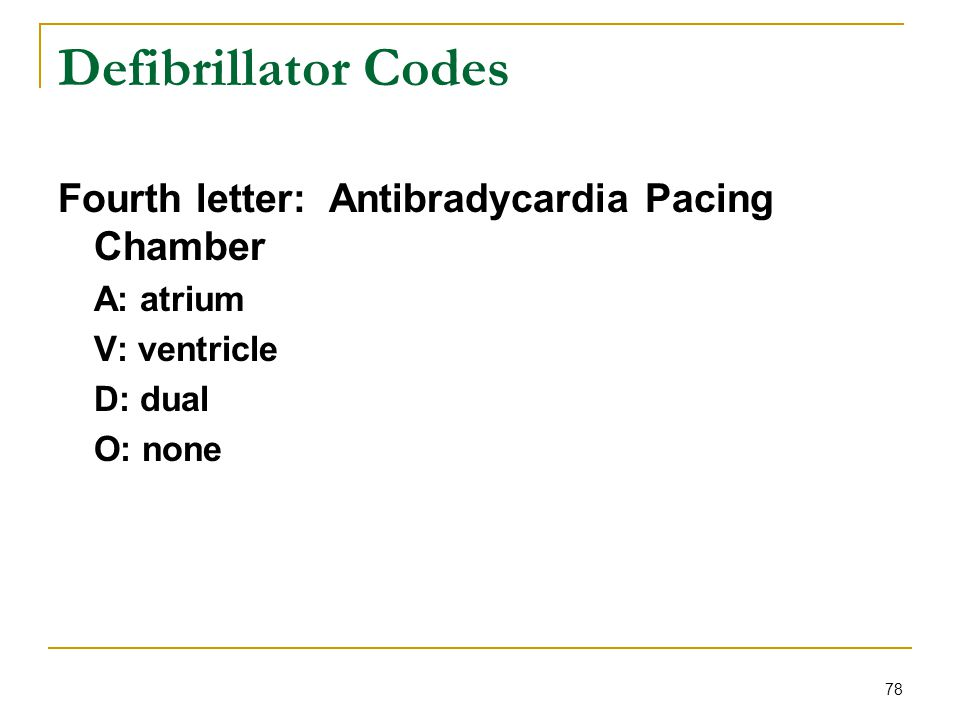 Defibrillator Codes Fourth letter: Antibradycardia Pacing Chamber
