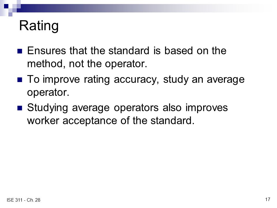 Rating Ensures that the standard is based on the method, not the operator. To improve rating accuracy, study an average operator.