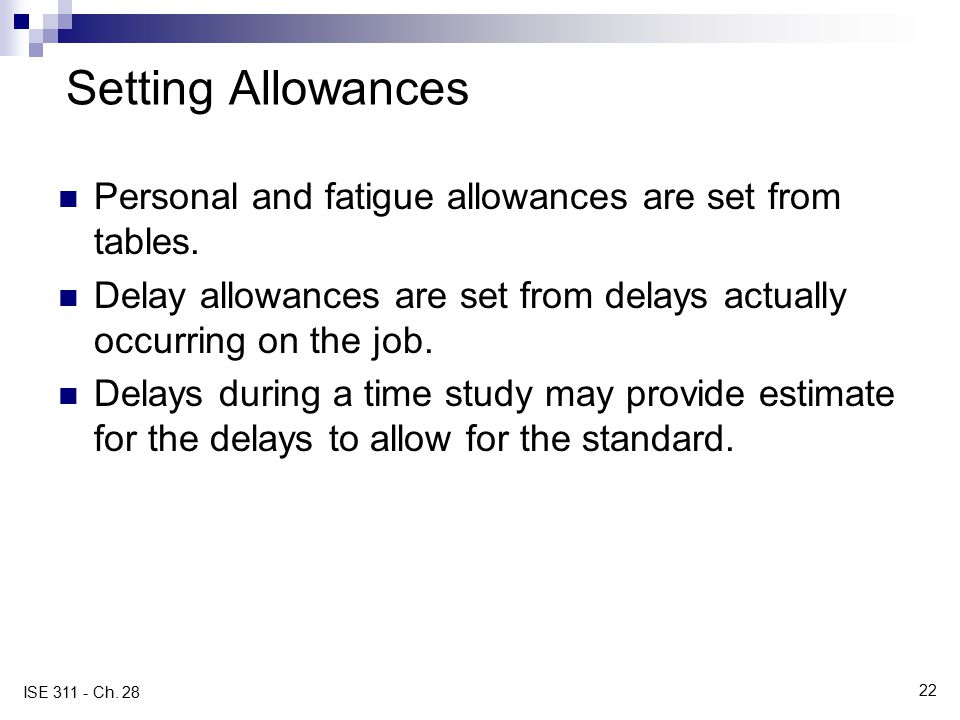 Setting Allowances Personal and fatigue allowances are set from tables. Delay allowances are set from delays actually occurring on the job.