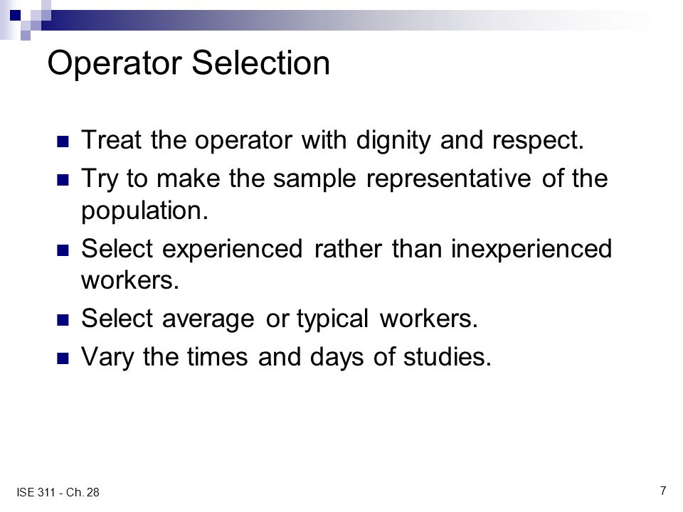 Operator Selection Treat the operator with dignity and respect.