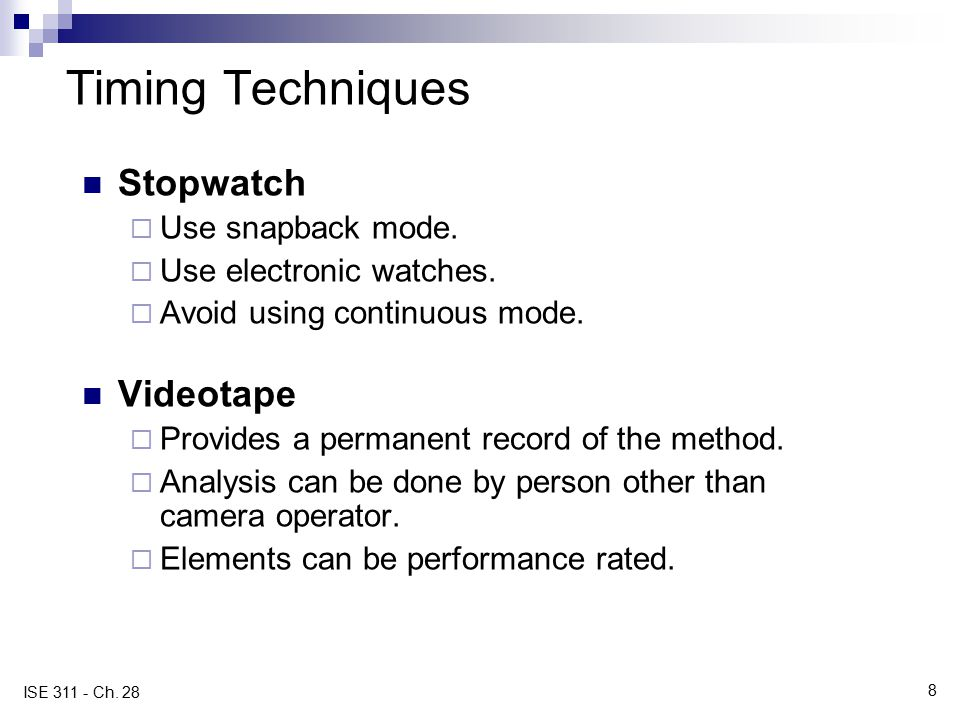 Timing Techniques Stopwatch Videotape Use snapback mode.