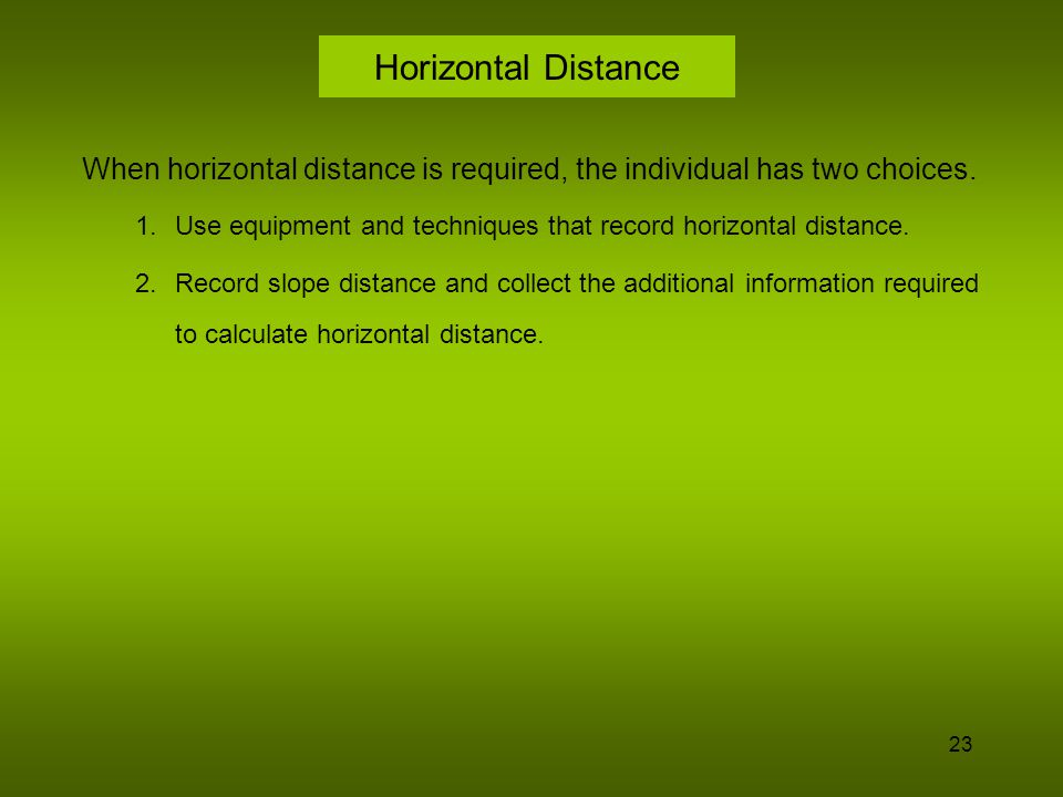 Horizontal Distance When horizontal distance is required, the individual has two choices.