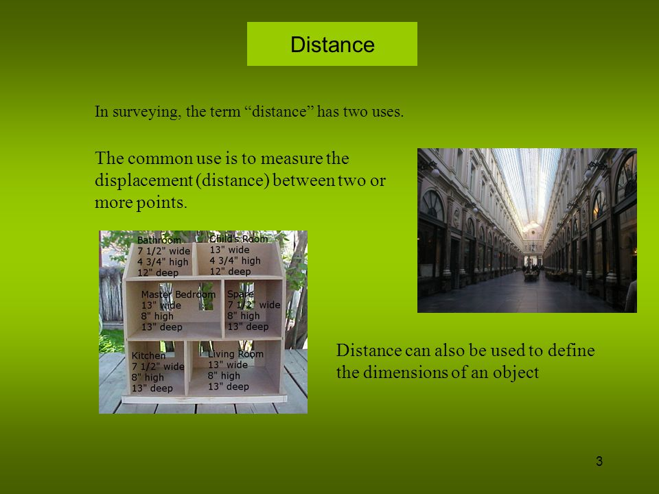 Distance In surveying, the term distance has two uses. The common use is to measure the displacement (distance) between two or more points.