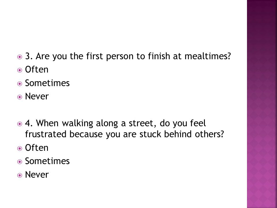 3. Are you the first person to finish at mealtimes