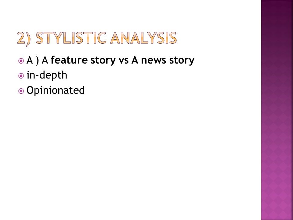 2) Stylistic Analysis A ) A feature story vs A news story in-depth