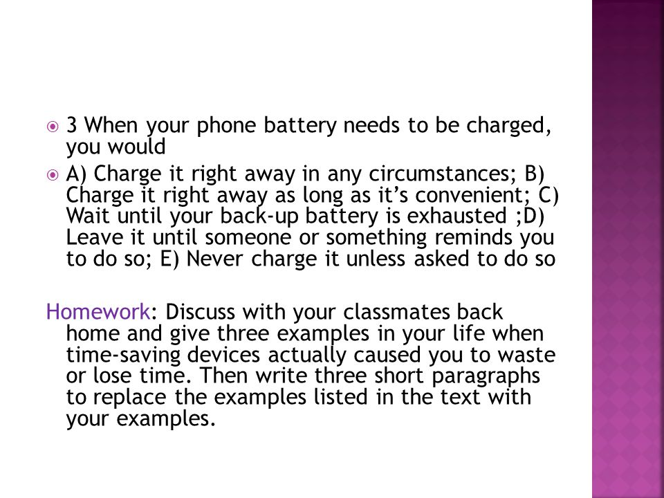 3 When your phone battery needs to be charged, you would