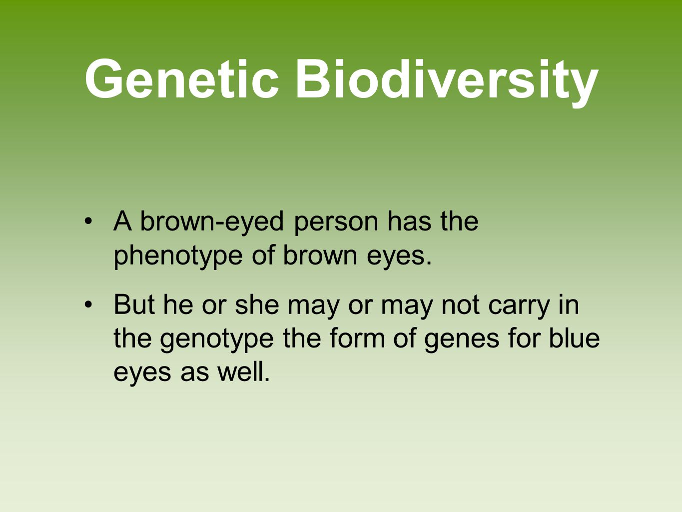 Genetic Biodiversity A brown-eyed person has the phenotype of brown eyes.