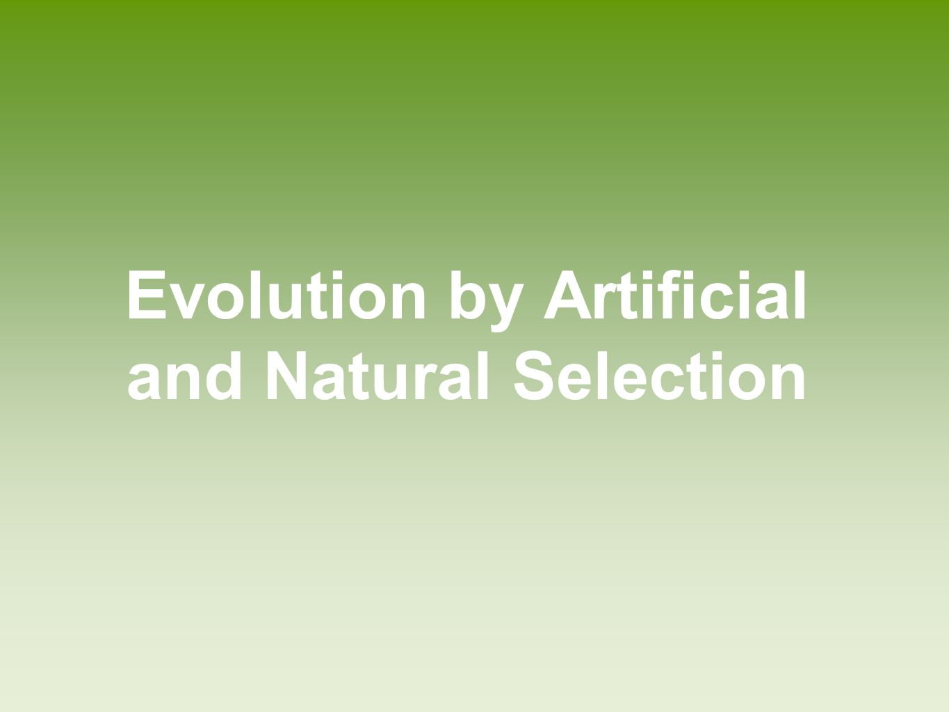 Evolution by Artificial and Natural Selection