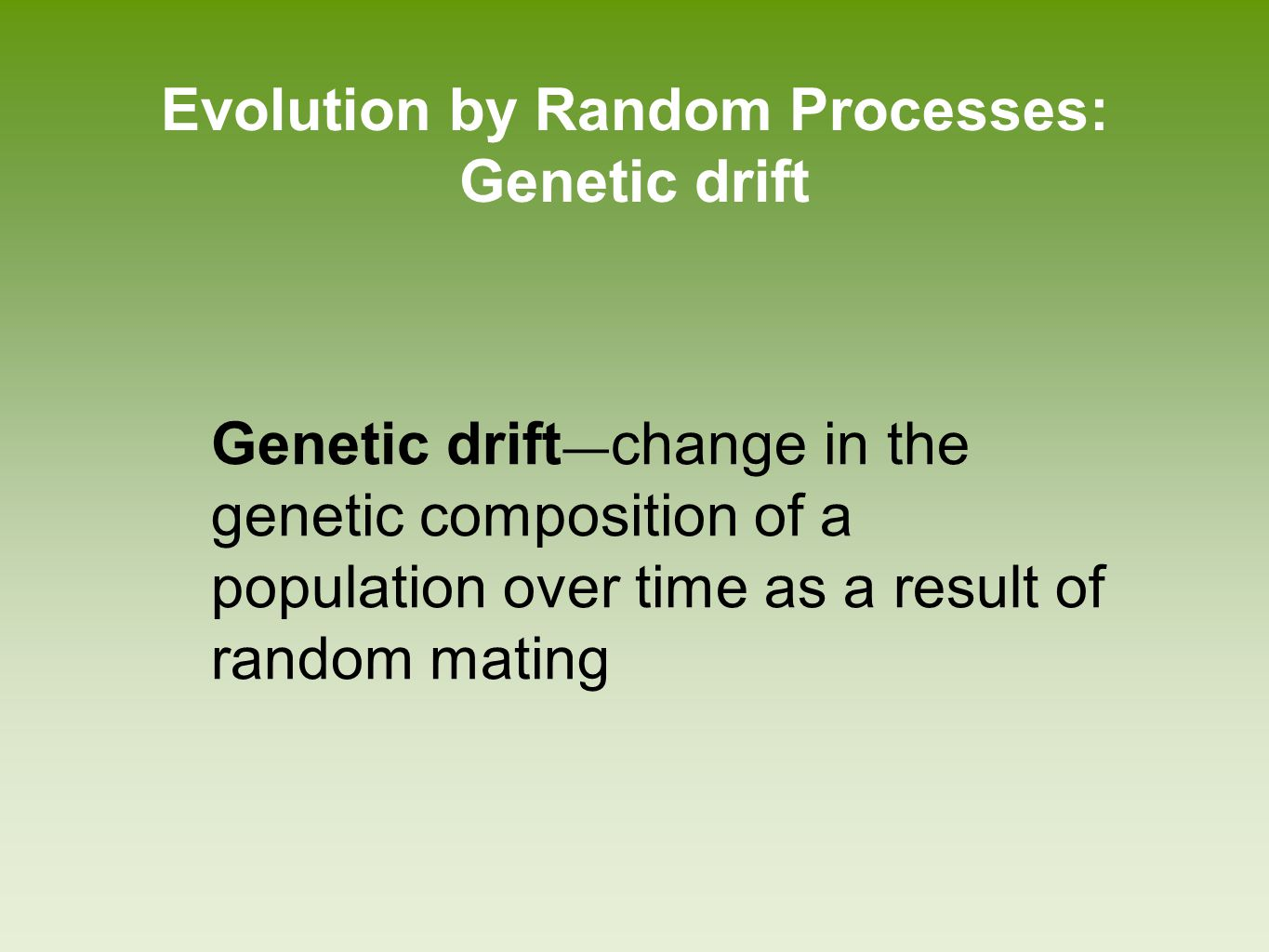 Evolution by Random Processes: Genetic drift