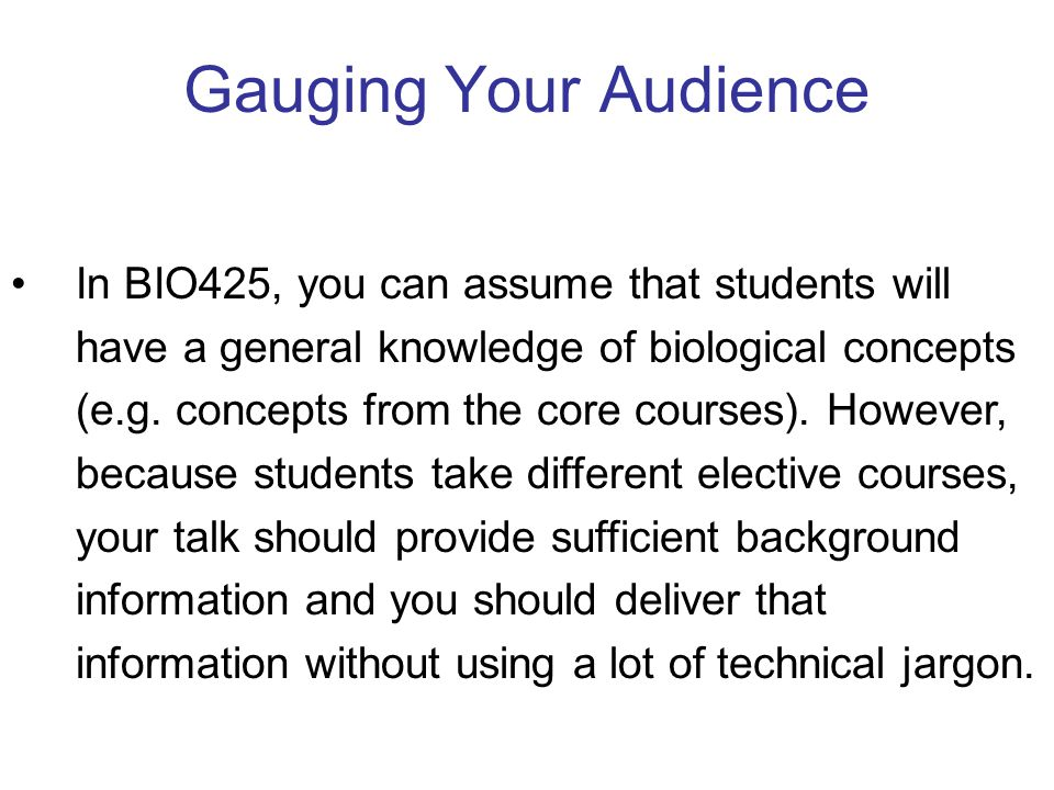 Gauging Your Audience In BIO425, you can assume that students will