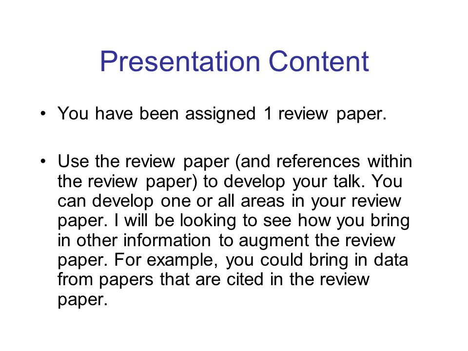 Presentation Content You have been assigned 1 review paper.
