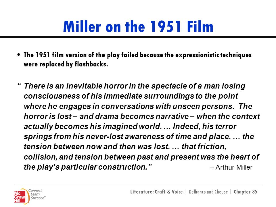 Miller on the 1951 Film The 1951 film version of the play failed because the expressionistic techniques were replaced by flashbacks.